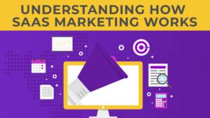 Understanding How SaaS Marketing Works